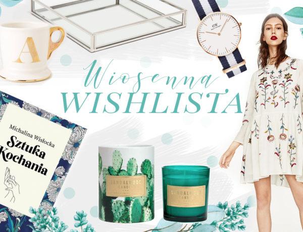 Wiosenna wishlista zakupowa - Polenka.pl